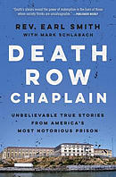 Death Row Chaplain: Unbelievable True Stories from America\'s Most Notorious Prison