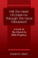 Will The Bride Of Christ Go Through The Great Tribulation? A Look At The Church In Bible Prophecy