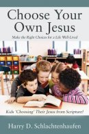 Choose Your Own Jesus: Make the Right Choices for a Life Well-Lived