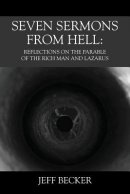 Seven Sermons From Hell: Reflections on the Parable of the Rich Man and Lazarus