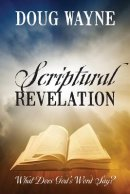 Scriptural Revelation: What Does God's Word Say?