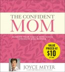 The Confident Mom: Guiding Your Family with God\'s Strength and Wisdom