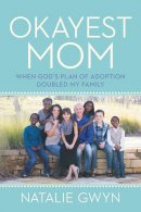 Okayest Mom: When God's Plan of Adoption Doubled My Family