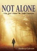 Not Alone: How God Helped Me Battle Depression