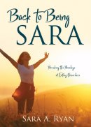 Back to Being Sara: Breaking the Bondage of Eating Disorders