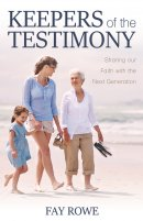 Keepers of the Testimony: Sharing Our Faith with the Next Generation