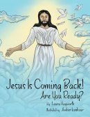 Jesus Is Coming Back!: Are You Ready?