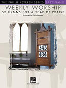 Weekly Worship - 52 Hymns for a Year of Praise: Arr. Phillip Keveren the Phillip Keveren Series Easy Piano