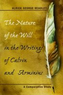 The Nature of the Will in the Writings of Calvin and Arminius