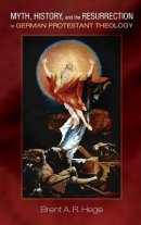 Myth, History, and the Resurrection in German Protestant Theology