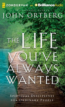 The Life You've Always Wanted: Spiritual Disciplines for Ordinary People