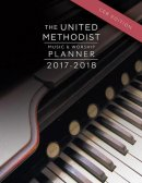 The United Methodist Music & Worship Planner 2017-2018 CEB E