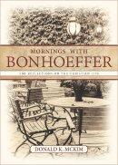 Mornings With Bonhoeffer