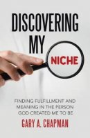 Discovering My Niche: Finding Fulfillment and Meaning in the Person God Created Me to Be