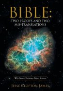 Bible: Two Proofs and Two Mis-Translations: Why Some Christians Reject Science