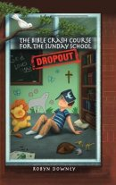 The Bible Crash Course for the Sunday School Dropout