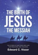 The Birth of Jesus the Messiah: The Stories of Matthew and Luke for Preaching and Teaching