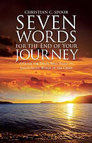 Seven Words for the End of Your Journey: A Guide for Dying Well Based on Jesus's Seven Words of the Cross