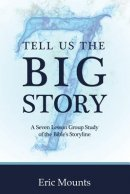 Tell Us the Big Story: A Seven Lesson Group Study of the Bible's Storyline