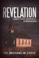 Revelation: God's Final Prophecy Summarized