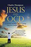 Jesus and OCD: A Christian Workbook for Overcoming Obsessive Compulsive Disorder