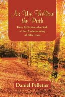 As We Follow the Path: Forty Reflections that Seek a Clear Understanding of Bible Texts