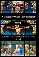 Not Exactly What They Expected: And Other Sermons for Holy Week and Easter