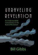 Unraveling Revelation: An Understandable Commentary on the Book of Revelation