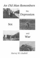 An Old Man Remembers the Depression, Sex and War