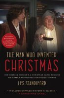 The Man Who Invented Christmas (Movie Tie-In): Includes Charles Dickens\'s Classic a Christmas Carol: How Charles Dickens\'s a Christmas Carol Rescued