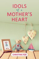Idols Of A Mother's Heart
