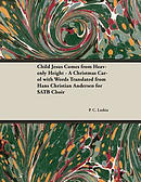 Child Jesus Comes from Heavenly Height - A Christmas Carol with Words Translated from Hans Christian Andersen for Satb Choir