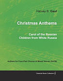 Christmas Anthems - Carol of the Russian Children from White Russia - Anthem for Four-Part Chorus of Mixed Voices (Satb)
