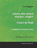 Julens Alla Vackra Klockor, Ringen! - Chant de Noel - A Swedish Christmas Carol - Sheet Music for Voice and Piano