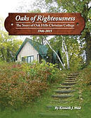 Oaks of Righteousness: The Story of Oak Hills Christian College 1946-2015
