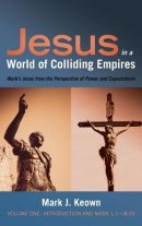 Jesus in a World of Colliding Empires, Volume One: Introduction and Mark 1:1-8:29