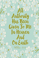 All Authority Has Been Given to Me in Heaven and on Earth: Bible Verse Quote Cover Composition Notebook Portable