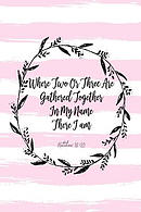 Where Two or Three Are Gathered Together in My Name, There I Am: Bible Verse Quote Cover Composition Notebook Portable