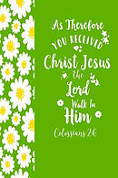 As Therefore You Received Christ Jesus, the Lord, Walk in Him: Bible Verse Quote Cover Composition Notebook Portable