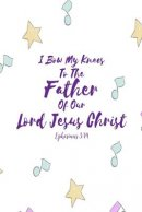 I Bow My Knees to the Father of Our Lord Jesus Christ: Bible Verse Quote Cover Composition Notebook Portable