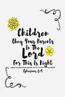 Children, Obey Your Parents in the Lord, for This Is Right: Bible Verse Quote Cover Composition Notebook Portable