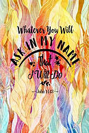Whatever You Will Ask in My Name, That Will I Do: Bible Verse Quote Cover Composition Notebook Portable