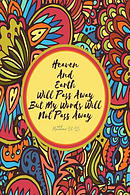 Heaven and Earth Will Pass Away, But My Words Will Not Pass Away: Bible Verse Quote Cover Composition Notebook Portable