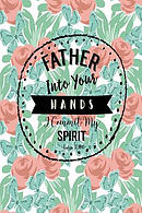 Father, Into Your Hands I Commit My Spirit: Bible Verse Quote Cover Composition Notebook Portable