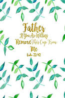 Father, If You Are Willing, Remove This Cup from Me: Bible Verse Quote Cover Composition Notebook Portable
