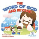 The Word of God and Beyond | Bible Study for Kids | Children's Christian Books