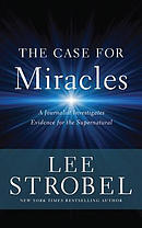 The Case for Miracles: A Journalist Investigates Evidence for the Supernatural