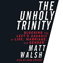 The Unholy Trinity: Blocking the Left\'s Assault on Life, Marriage, and Gender