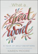 What a Great Word!: 365 Daily Devotions