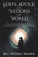 God'S Advice to the Nations of the World: How to Overcome Depression; How to Be a Good Parent; How to Deal with Pollution